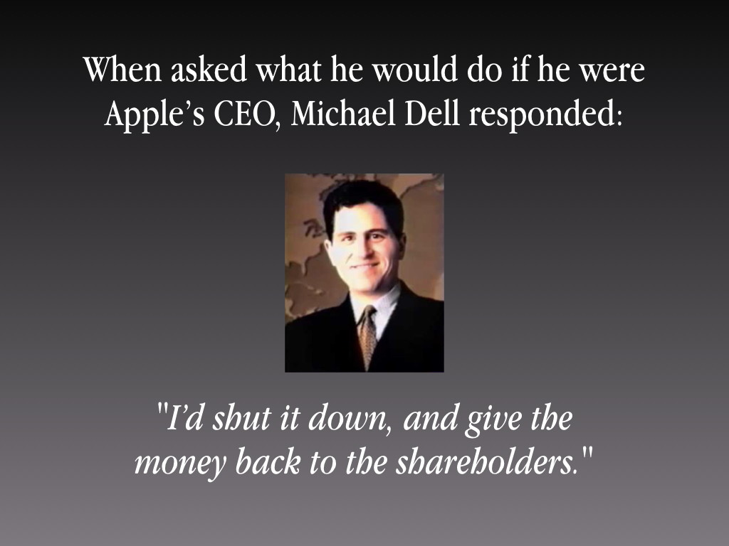 """Michael Dell """"I'd shut it down, and give the money back to the shareholders."""""""