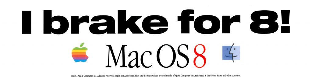 I brake for 8 MacOS 8